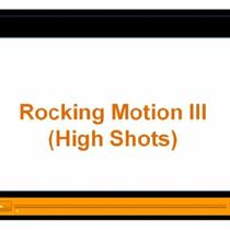 Rocking Motion High Shots