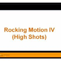 Rocking Motion IV High Shots